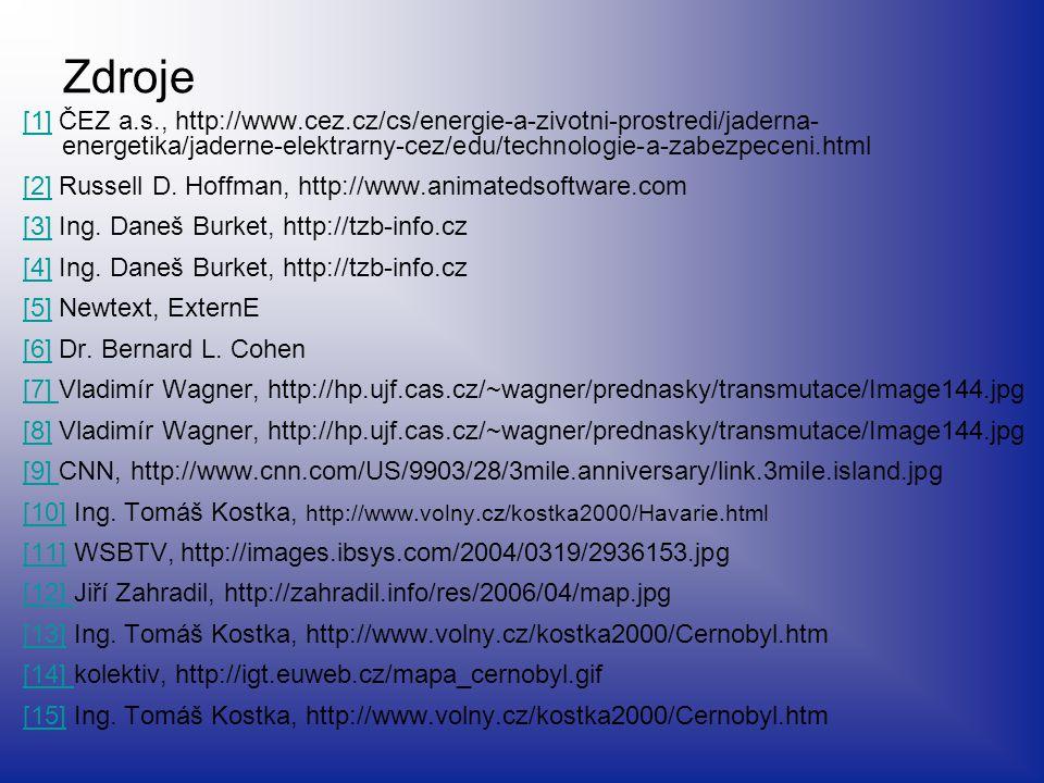 Zdroje [1] ČEZ a.s., http://www.cez.cz/cs/energie-a-zivotni-prostredi/jaderna-energetika/jaderne-elektrarny-cez/edu/technologie-a-zabezpeceni.html.